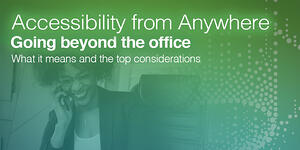 Empowering Your Hybrid Workforce: Accessibility from Anywhere