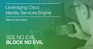 Cisco Identity Services Engine (ISE) Webinar Recording