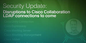 Prevent Outage Between Cisco Collaboration Services and Active Directory: Security Update to Disrupt LDAP Connections