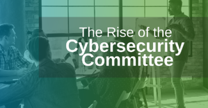 Cybersecurity Committees To Become More Common