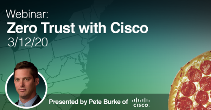 Past Webinar: Zero Trust with Cisco: March 12