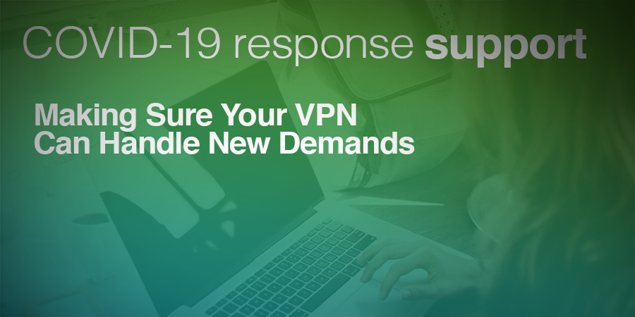 How to Make Sure Your VPN Can Handle Demand From Remote Workers