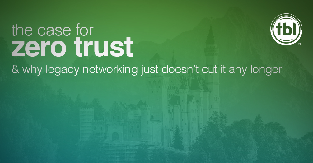 Comparing Zero Trust with Legacy Networking and Making a Case for Zero Trust